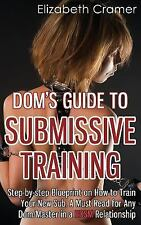 Men's Guide to BDSM: Dom's Guide to Submissive Training : Step-by-Step...