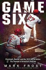 Game Six : Cincinnati, Boston, and the 1975 World Series - The Triumph of Americ