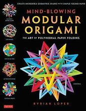 Mind-Blowing Modular Origami : The Art of Polyhedral Paper Folding by Byriah...