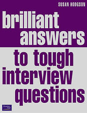 Brilliant Answers to Tough Interview Questions: Smart Responses to Whatever They
