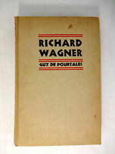 Richard Wagner: The Story of an Artist by Guy de Pourtales First Edition 1932