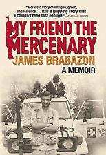 My Friend the Mercenary by James Brabazon (Hardback, 2011)