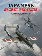 Japanese Secret Projects : Experimental Aircraft of the IJA and IJN 1939-1945...