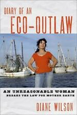 Diary of an Eco-Outlaw: An Unreasonable Woman Breaks the Law for Mother Earth