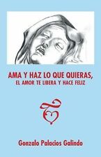 Ama y Haz lo Que Quieras, el Amor Te Libera y Hace Feliz by Gonzalo Palacios...