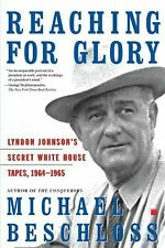 Reaching for Glory : Lyndon Johnson's Secret White House Tapes, 1964-1965 by...