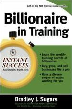 Instant Success Ser.: Billionaire in Training by Bradley J. Sugars (2006,...