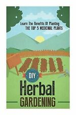 DIY Herbal Gardening - Learn the Benefits of Planting the Top 5 Medicinal...