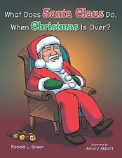 What Does Santa Claus Do When Christmas Is Over? by Ronald L. Greer (2013,...