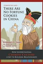 Confucius Says ... There Are No Fortune Cookies in China : How Understanding...