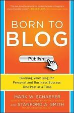 Born to Blog : Building Your Blog for Personal and Business Success One Post at