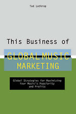 This Business of Global Music Marketing by Tad Lathrop (Hardback, 2007)