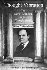 Thought Vibration : The Law of Attraction in the Thought World by William...