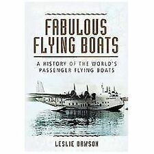 Fabulous Flying Boats: A History of the World's Passenger Flying Boats, Dawson,