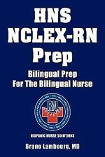 Hns Nclex-Rn Prep : Bilingual Prep for the Bilingual Nurse by Bruno Lambourg...