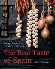 The Real Taste of Spain: Recipes Inspired by the Markets of Spain, Chandler, Jen