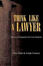 Think Like A Lawyer : The Art of Argument for Law Students by Linda Cantoni...