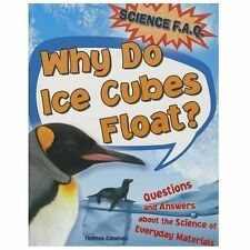 Why Do Ice Cubes Float? : Questions and Answers about the Science of Everyday...