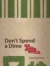 Don't Spend a Dime: The Path to Low-Cost Computing: Never Pay for Software A