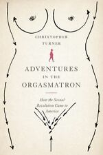 Adventures in the Orgasmatron: How the Sexual Revolution Came to America
