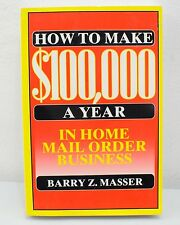 How to Make 100,000 a Year in Home Mail Order Business by Barry Z. Masser...