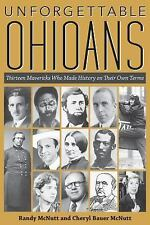 Unforgettable Ohioans: Thirteen Mavericks Who Made History on Their Own Terms, C