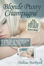 Blonde Pussy Champagne : (in Bed with Melissa) by Melissa Markwell (2013,...