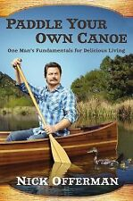 Paddle Your Own Canoe: One Man's Fundamentals for Delicious Living, Offerman, Ni