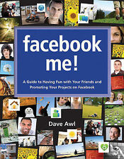 Facebook Me!: a Guide to Having Fun with Your Friends and Promoting Your Project