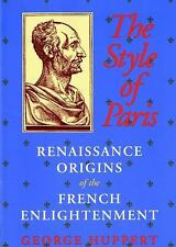 The Style of Paris : Renaissance Origins of the French Enlightenment by...