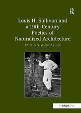 Louis H. Sullivan and a 19th-Century Poetics of Naturalized Architecture, , Wein