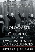 The Holocaust, the Church, and the Law of Unintended Consequences: How Christian