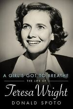Hollywood Legends: A Girl's Got to Breathe : The Life of Teresa Wright by...