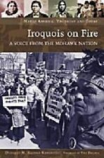 Iroquois on Fire: A Voice from the Mohawk Nation (Native America: Yesterday and