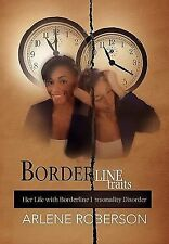 Borderline Traits: Her Life with Borderline Personality Disorder by Roberson, A