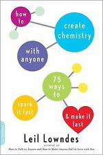 How to Create Chemistry with Anyone : 75 Ways to Spark It Fast--And Make It...