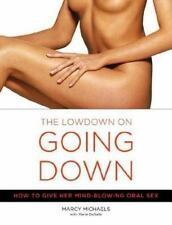 Low down on Going down, the: How to Give Her Mind-Blowing Oral Sex by Marcy Mich