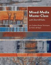 Mixed-Media Master Class : 50+ Surface-Design Techniques for Fabric and Paper...