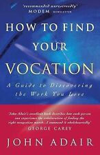 Adair, John How to Find Your Vocation: A Guide to Discovering the Work You Love