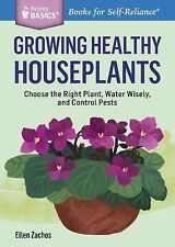 Growing Healthy Houseplants: Choose the Right Plant, Water Wisely, and Control P