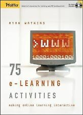 75 e-Learning Activities: Making Online Learning Interactive, Watkins, Ryan, Goo