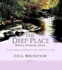 The Deep Place Where Nobody Goes : Conversations with God on the Steps of My...