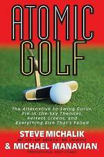 Atomic Golf: The Alternative to Swing Gurus, Pie in the Sky Theories, Perfect Gr