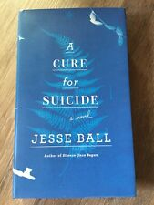 """A Cure For Suicide"" By Jesse Ball SIGNED 1st/1st (Silence Once Begun, Curfew)"