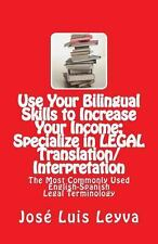 Use Your Bilingual Skills to Increase Your Income: Specialize in LEGAL...