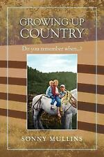 Growing up Country : Do you remember When... ? by Sonny Mullins (2011,...