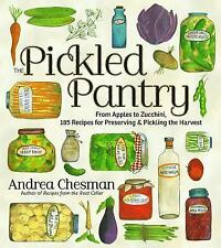 Pickled Pantry: From Apples to Zucchini 150 Recipes for Preserving + Pickling