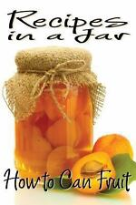 Recipes in a Jar: How to Can Fruit by Rachel Jones (2013, Paperback)