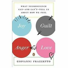 Joy, Guilt, Anger, Love: What Neuroscience Can--and Can't--Tell Us About How We