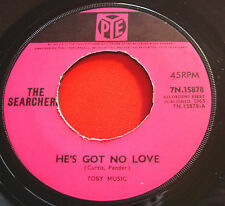 "The Searchers He's Got No Love 7"" UK ORIG 1965 Pye 7N.15878 b/w So Far Away"